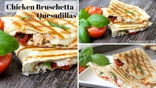 Chicken Bruschetta Quesadillas