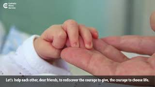 Pope: Be courageous, choose life!