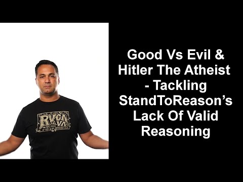 Good Vs Evil & Hitler The Atheist - Tackling StandToReason's Lack Of Valid Reasoning