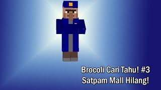 "Minecraft Indonesia | Brocoli Cari Tahu! #3 ""Satpam Mall Brocoli Hilang!"""