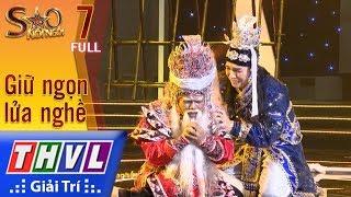 THVL | Sao nối ngôi Mùa 3 - Tập 7: Giữ ngọn lửa nghề