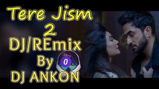 Tere Jism 2 DJ/REmix By Ankon || ZERO DOT