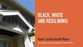 Justin Garrett Moore - The Real Estate Impact Investing Show with Eve Picker - Episode 123