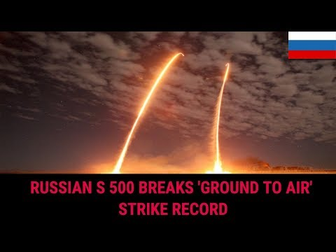RUSSIAN S 500 BREAKS 'GROUND TO AIR' STRIKE RECORD