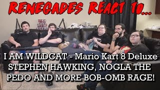 Renegades React to... I AM WILDCAT - Mario Kart 8 Deluxe - STEPHEN HAWKING, NOGLA PEDO, & BOB-OMB