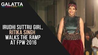 Irudhi Suttru girl, Ritika Singh walks the ramp at FPW 2016
