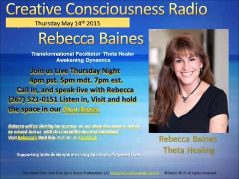 Creative Consciousness Radio with Rebecca Baines,  May 14th 2015 New Mexico