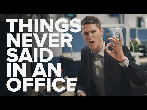 Things Never Heard in an Office