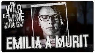 Emilia a MURIT | This War of Mine | Ziua 6-7 Sez. 4