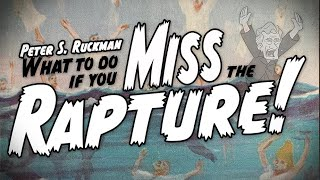 3 Things to do if you miss the Rapture! | Don't Miss It! | Dr. Peter S. Ruckman