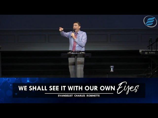05/16/2021 | We Shall See It With Our Own Eyes | Evg. Charles Robinette