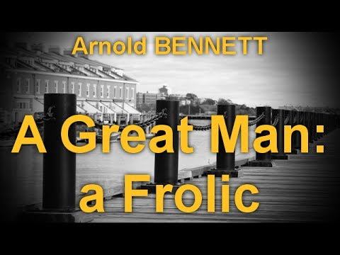 A Great Man: a Frolic   by Arnold BENNETT (1867 - 1931) by Historical Fiction Audiobooks