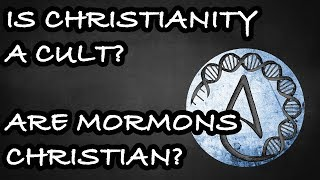 Is Christianity A Cult? Are Mormons Christian?