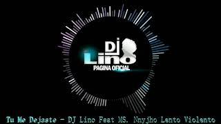DJ Lino Ft  M S Nnyjho  Tu Me Dejaste Lento Violento