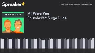 Episode192: Surge Dude
