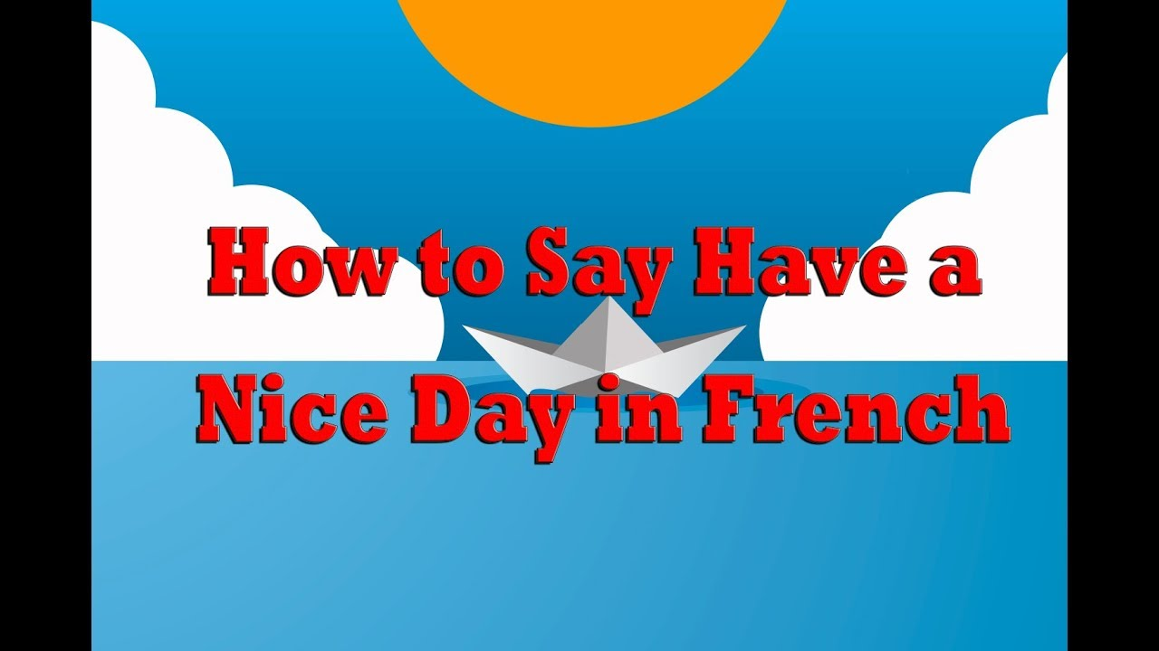 How do i say have a nice day in french