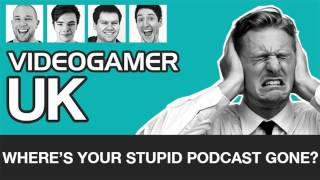 VideoGamerUK Podcast: WHAT
