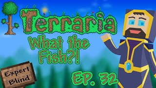 Terraria 1.3 Expert Mode Blind - Ep. 32 - What the Fish?!
