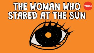 The woman who stared at the sun - Alex Gendler