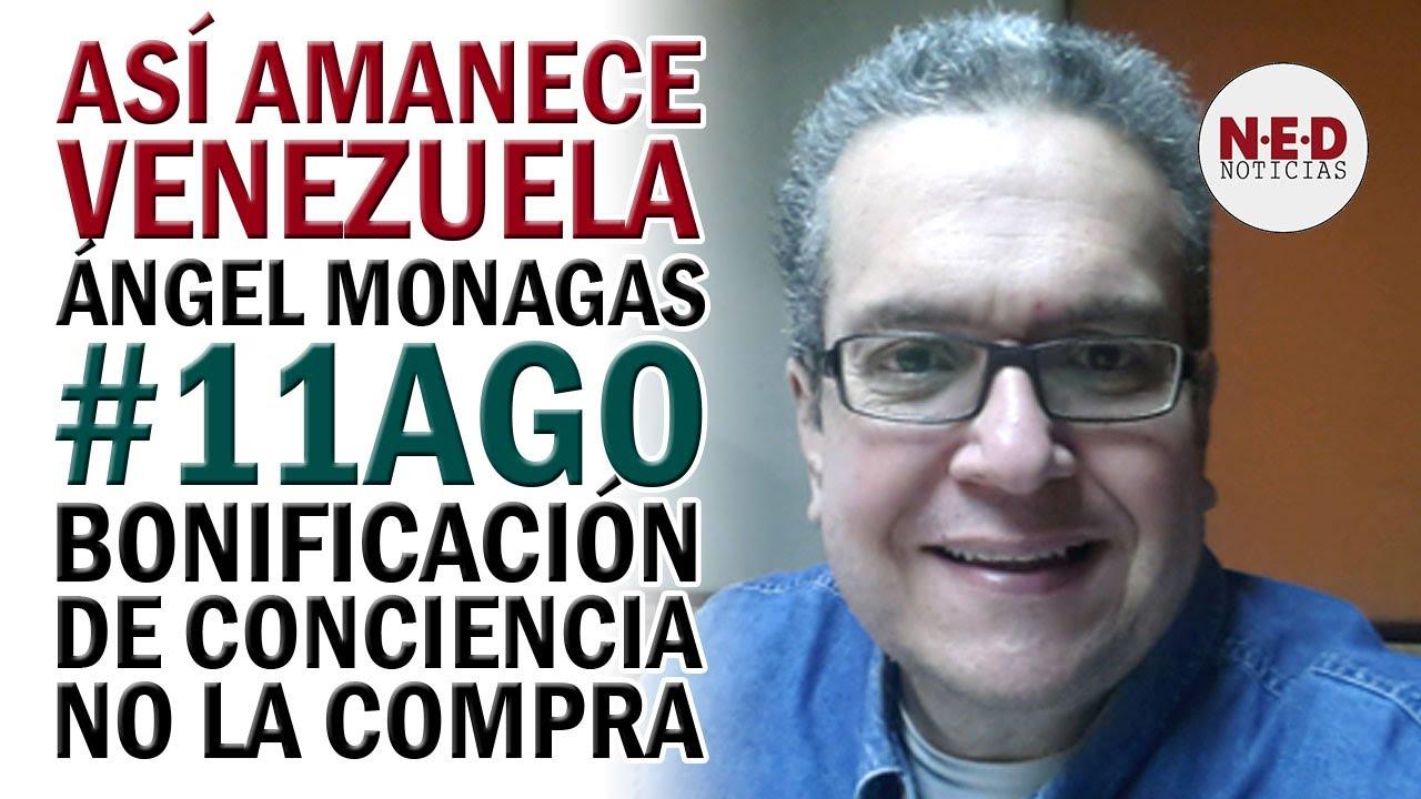 ASÍ AMANECE VENEZUELA #11AGO Ángel Monagas   Bonificación de Conciencia NO la Compra