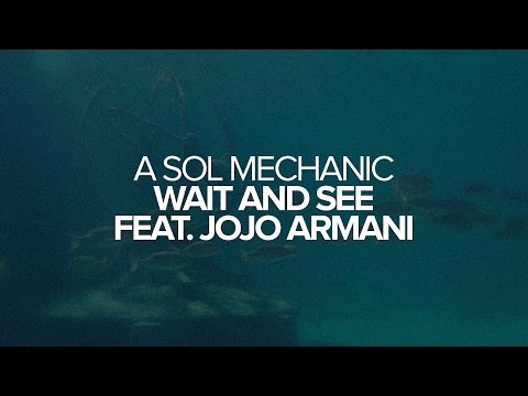 A Sol Mechanic - Wait and See feat. JoJo Armani