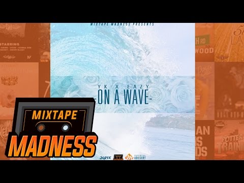 YK x Eazy - On A Wave | @MixtapeMadness