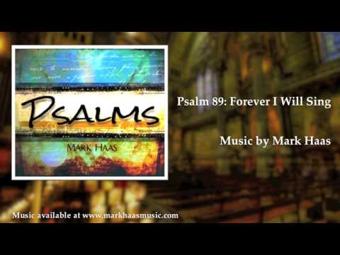 Psalm 89: Forever I Will Sing (Mark Haas)