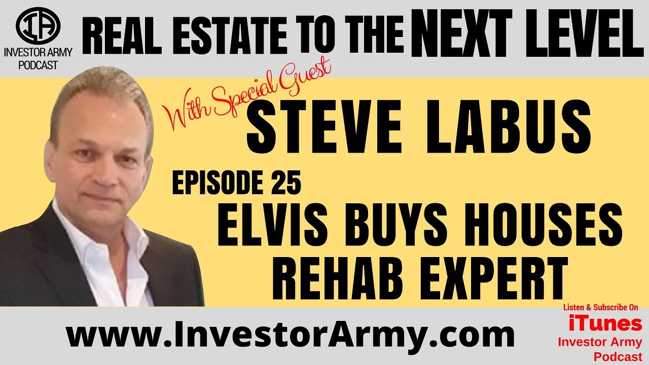 Episode #25  - Steve Labus - Elvis Buys Houses Rehab Expert