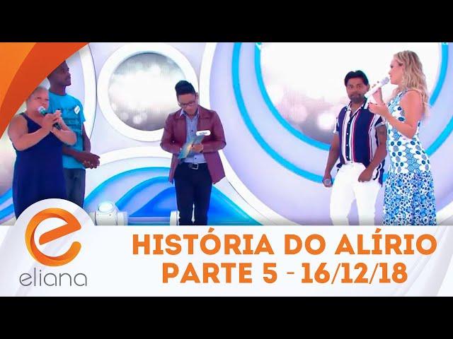 História do Alírio - Parte 5 | Programa Eliana (16/12/18)
