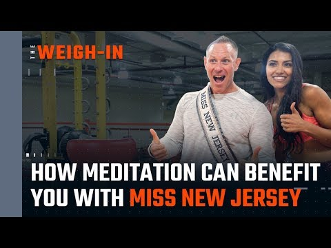 How Meditation Can Benefit Your Health & Wellness with Miss New Jersey 2017 | THE WEIGH-IN 008