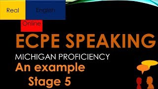 ECPE SPEAKING- AN EXAMPLE STAGE 5