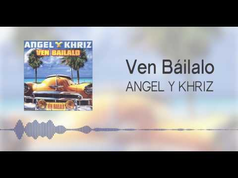 Ven Báilalo - Angel & Khriz (Original)