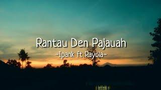 LIRIK    Rantau Den Pajauah -Ipank ft Rayola-
