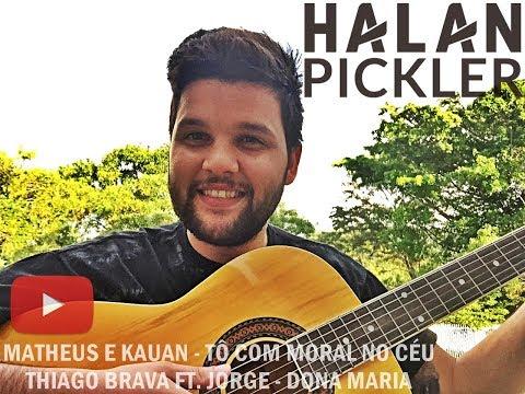 Halan Pickler (Cover) TÔ COM MORAL NO CÉU - DONA MARIA
