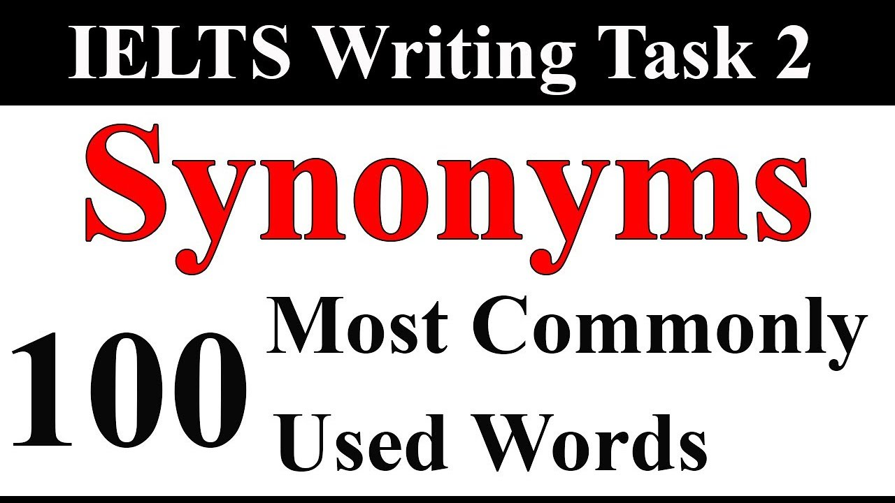 IELTS Vocabulary   Synonyms of 100 Most commonly used words in IELTS writing and speaking.Vocabulary
