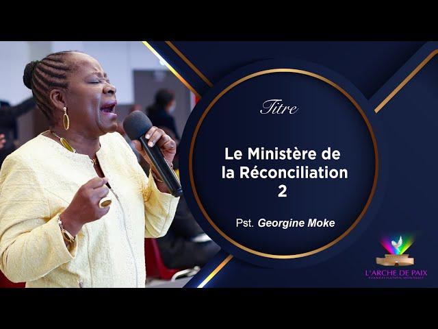 Le Ministère de la Réconciliation (Partie 2) - Pasteur Georgine Moke - Dimanche 18 Juillet 2021
