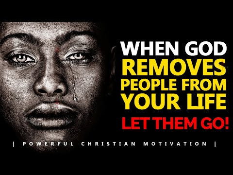 WHEN GOD REMOVES PEOPLE FROM YOUR LIFE | LET THEM GO | Powerful Motivational & Inspirational Vid