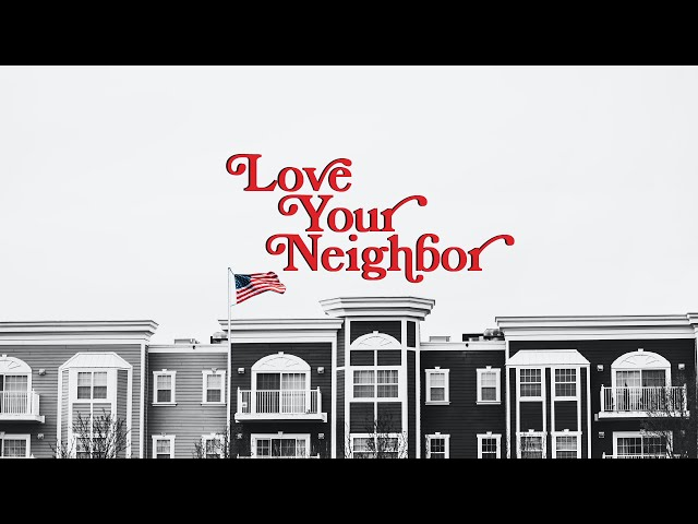 Love Your Neighbor   July 4th Weekend