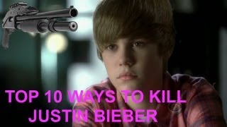 Top 10 Ways to Kill Justin Bieber