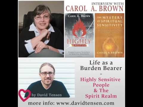 Interview with Carol Brown – Life as a Burden Bearer – Highly Sensitive People & The Spirit Realm