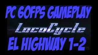 Lococycle - El Highway 1-2 Gameplay (PC - 60FPS)