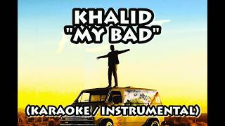 KHALID - MY BAD (KARAOKE / INSTRUMENTAL / LYRICS) Video