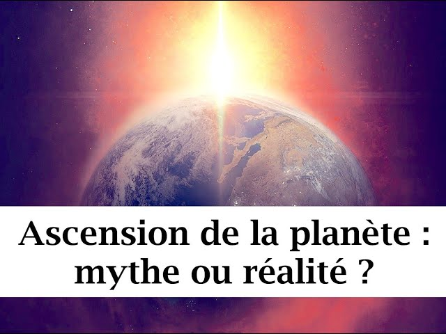 Ascension de la planète : mythe ou réalité ?