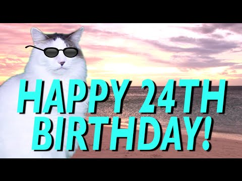 HAPPY 24th BIRTHDAY!  EPIC CAT Happy Birthday Song