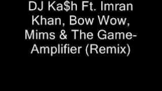 DJ Ka$h Ft. Imran Khan, Bow Wow, Mims & The Game-Amplifier (Remix) + download link