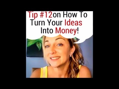 Tip #12 How To Turn Your Ideas Into Money