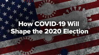 How COVID-19 will Shape the 2020 Election