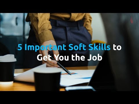 5 Important Soft Skills to Get You the Job