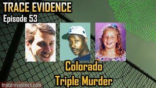 Trace Evidence - 053 - Colorado Triple Murder