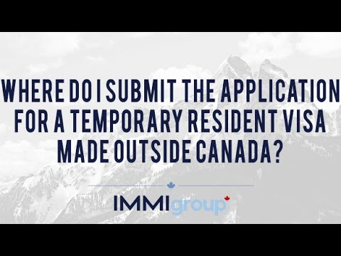 Where do I submit the application for a Temporary Resident Visa made outside Canada?